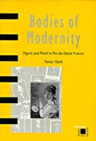 Bodies of Modernity: Figure and Flesh in Fin-De-Siecle France (Interplay)
