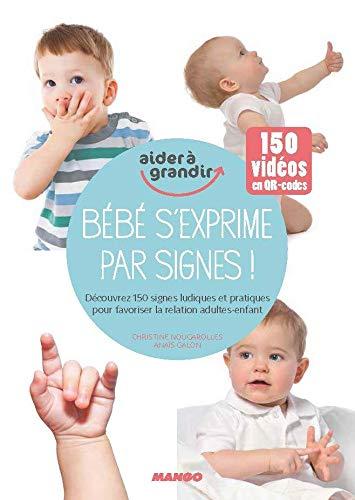Bébé s'exprime par signes ! Découvrez 150 signes ludiques et pratiques pour favoriser les...