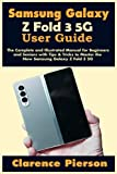 Samsung Galaxy Z Fold 3 5G User Guide: The Complete and Illustrated Manual for Beginners and Seniors with Tips & Tricks to Master the New Samsung Galaxy Z Fold 3 5G