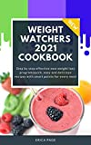 WEIGHT WATCHERS 2021 COOKBOOK: Step by Step Effective New Weight Loss Program | Quick, Easy and Delicious Recipes with Smart Points for Every Meal