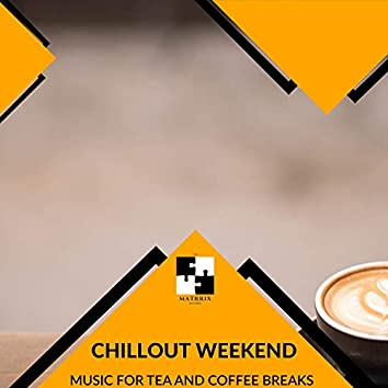 Chillout Weekend - Music For Tea And Coffee Breaks