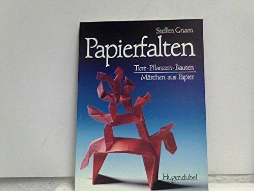Papierfalten. Tiere, Pflanzen, Bauten, Märchen aus Papier