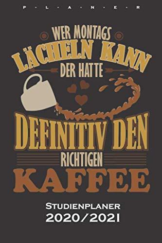 Kaffee Spruch // Wer Montags lächeln kann... Studienplaner 2020/21: Semesterplaner (Studentenkalender) für Kaffeeliebhaber