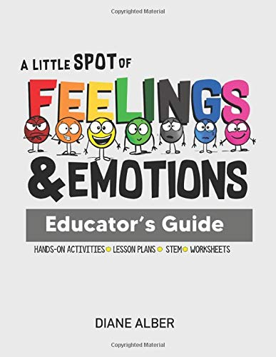 Compare Textbook Prices for A Little SPOT of Feelings and Emotions Educator's Guide  ISBN 9781951287559 by Alber, Diane