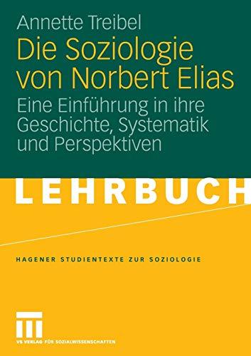 Die Soziologie von Norbert Elias: Eine Einführung in Ihre Geschichte, Systematik und Perspektiven (Studientexte zur Soziologie) (German Edition)