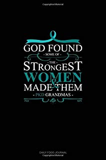 God Found Some of The Strongest Women And Made Them PKD Grandmas: Daily Food Journal