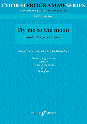 Fly Me to the Moon and Other Jazz Classics: Satbp and Piano (Faber Music: Choral Programme)