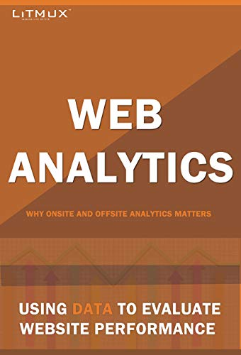 Web Analytics : Using Data To Evaluate Website Performance. Why Onsite And Offsite Web Analytics Matters. (English Edition)