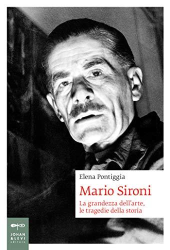 Mario Sironi: La grandezza dell'arte, le tragedie della storia (Biografia Johan&Levi)