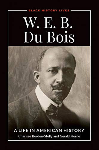 Amazon.com: W.E.B. Du Bois: A Life in American History (Black History  Lives) eBook: Horne, Gerald, Burden-Stelly, Charisse: Kindle Store