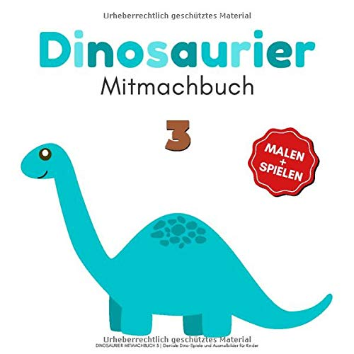 DINOSAURIER MITMACHBUCH 3   Geniale Dino-Spiele und Ausmalbilder für Kinder