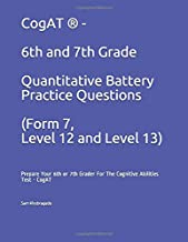 CogAT ® - 6th and 7th Grade Quantitative Battery Practice Questions (Form 7, Level 12 and Level 13): Prepare Your 6th or 7th Grader For The Cognitive Abilities Test - CogAT
