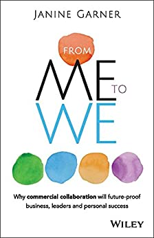 From Me to We: Why Commercial Collaboration Will Future-proof Business, Leaders and Personal Success by [Janine Garner]