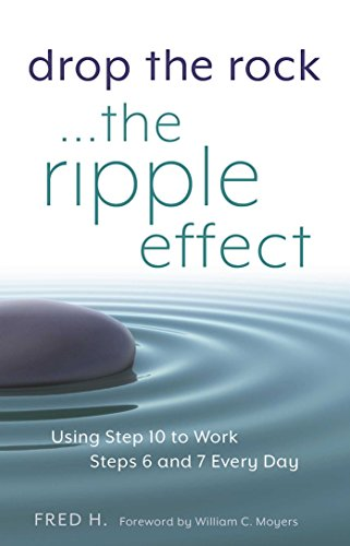Drop the Rock--The Ripple Effect: Using Step 10 to Work Steps 6 and 7 Every Day (1)