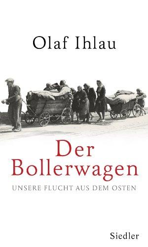 Der Bollerwagen: Unsere Flucht aus dem Osten (German Edition)