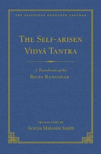 The Self-Arisen Vidya Tantra (vol 1) and The Self-Liberated Vidya Tantra (vol 2): A Translation of the Rigpa Rang Shar (vol 1) and A Translation of ... 2) (167) (The Seventeen Dzogchen Tantras)