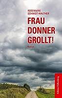 Frau Donner grollt!: Roman