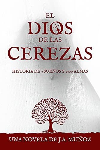 El Dios de las Cerezas: Historia de 7 sueños y 1700 almas
