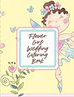 Flower Girl Wedding Coloring Book: For Girls Ages 5-10 Big Day Activity Book Bride and Groom