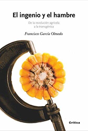 El ingenio y el hambre: De la revolución agrícola a la transgénica (Drakontos)