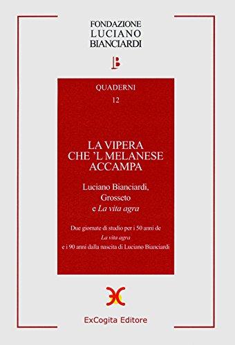 La vipera che 'l melanese accampa. Luciano Bianciardi Grosseto e «La vita agra». Due Giornate di studio per i 50 anni de «La vita agra»...