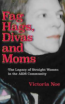 Fag Hags, Divas and Moms