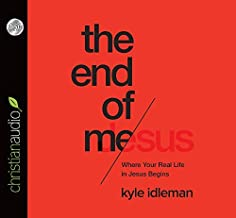 The End of Me: Where Real Life in the Upside-Down Ways of Jesus Begins by Kyle Idleman (2015-10-01)