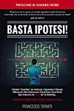 Basta Ipotesi!: Il Metodo 'Scientifico' per Analizzare e Segmentare il Mercato, Differenziarti dalla Concorrenza e Massimizzare Senza Rischi, Ogni Centesimo che Investi nel Tuo Marketing