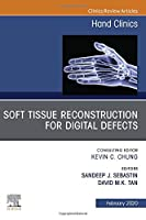 Soft Tissue Reconstruction for Digital Defects, An Issue of Hand Clinics (Volume 36-1) (The Clinics: Orthopedics (Volume 36-1))