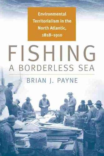Fishing a Borderless Sea: Environmental Territorialism in the North Atlantic, 1818-1910