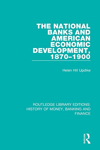 The National Banks and American Economic Development, 1870-1900