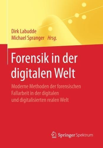 Forensik in der digitalen Welt: Moderne Methoden der forensischen Fallarbeit in der digitalen und digitalisierten realen Welt