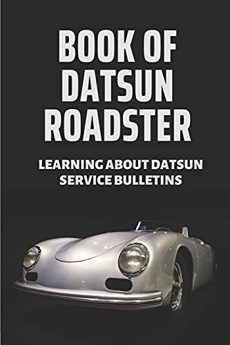 Book Of Datsun Roadster: Learning About Datsun Service Bulletins: Datsun Service Bulletin Manual