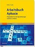 Arbeitsbuch Aphasie: Materialien für die Sprachtherapie und für zu Hause