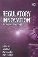Regulatory Innovation: A Comparative Analysis by Julia Black Martin Lodge Mark Thatcher(2006-12-27)