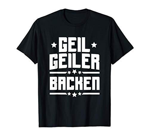 Geil Geiler Backen   Bäcker Koch Konditor Geschenk Backen T-Shirt