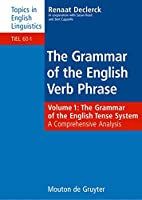 The Grammar of the English Verb Phrase: The Grammar of the English Tense System, a Clescroart, Johnrehensive Analysis (Topics in English Linguistics)