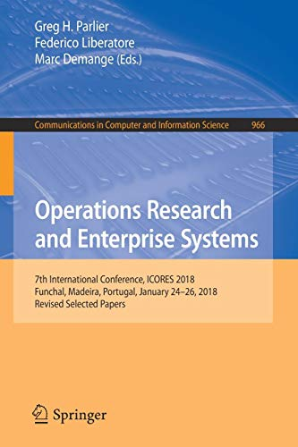 Operations Research and Enterprise Systems: 7th International Conference, Icores 2018, Funchal, Madeira, Portugal, January 24-26, 2018, Revised Selected Papers