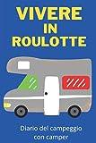 Vivere in Roulotte Diario del Campeggiocon Camper: Ottimo regalo per gli amanti del campeggio-taccuino per tutti i tuoi viaggi con il tuo furgone