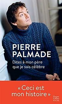 Dites à mon père que je suis célèbre : Avec la collaboration d'Eric Libiot (HarperCollins) par [Pierre Palmade]