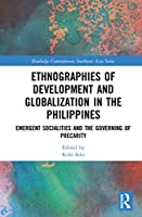 Ethnographies of Development and Globalization in the Philippines: Emergent Socialities and the Governing of Precarity (Routledge Contemporary Southeast Asia Series)