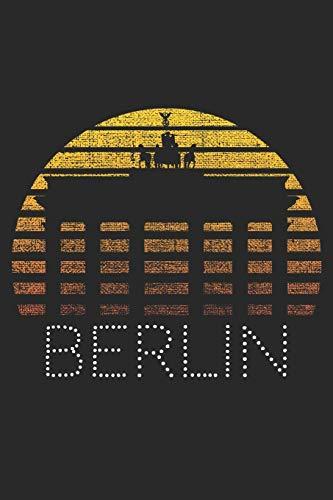Berlin: Notizbuch Für Echte Berliner - Brandenburger Tor Planer Tagebuch Schreibheft - Geschenk Für Berliner Locals & Berlin Fans (15,2 x 22.9 cm, 6