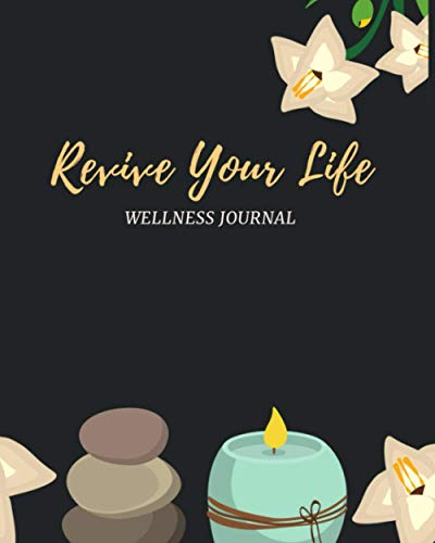 Revive Your Life Wellness Journal: 12 Week Food, Exercise and Self Care Workbook