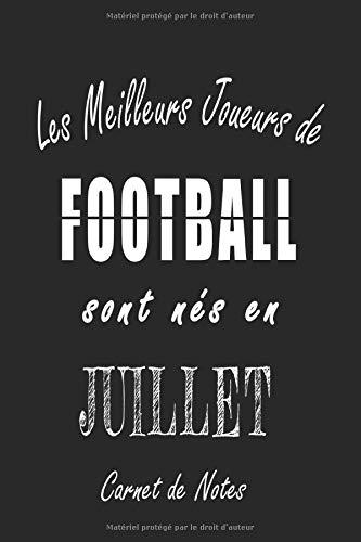 Les Meilleurs Joueurs de FOOTBALL sont nés en Juillet carnet de notes: Carnet de note pour les joureurs de FOOTBALL nés en Juillet cadeaux pour un ... quelqu'un de la famille né en Juillet