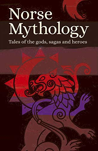 Norse Mythology: Tales of the Gods, Sagas and Heroes (Arcturus Classic Myths and Legends)