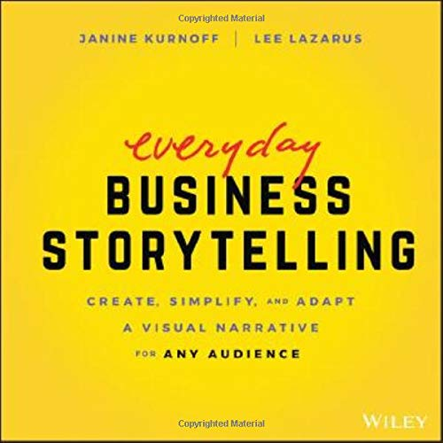Compare Textbook Prices for Everyday Business Storytelling: Create, Simplify, and Adapt A Visual Narrative for Any Audience 1 Edition ISBN 9781119704669 by Kurnoff, Janine,Lazarus, Lee