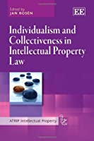 Individualism and Collectiveness in Intellectual Property Law (Atrip Intellectual Property Series)