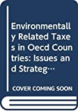 Environmentally Related Taxes in Oecd Countries: Issues and Strategies