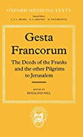 Gesta Francorum Et Aliorum Hierosolimitanorum: The Deeds of the Franks and the Other Pilgrims to Jerusalem (Oxford Medieval Texts)