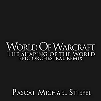 """The Shaping of the World (From """"World of Warcraft"""") [Epic Orchestral Remix]"""